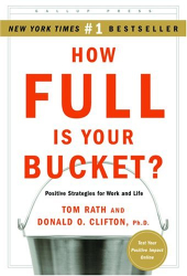 Tom Rath: How Full Is Your Bucket? Positive Strategies for Work and Life