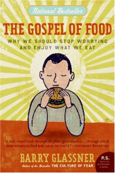 Barry Glassner: The Gospel of Food: Why We Should Stop Worrying and Enjoy What We Eat (P.S.)