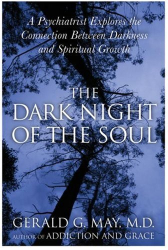 Gerald G. May: The Dark Night of the Soul: A Psychiatrist Explores the Connection Between Darkness and Spiritual Growth