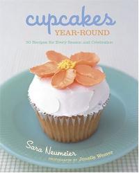 Sara Neumeier: Cupcakes Year-Round: 50 Recipes for Every Season and Celebration