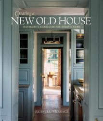 Russell Versaci: Creating a New Old House: Yesterday's Character for Today's Home