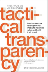 Shel Holtz: Tactical Transparency: How Leaders Can Leverage Social Media to Maximize Value and Build their Brand (J-B International Association of Business Communicators)