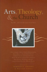 : Arts, Theology, And The Church: New Intersections