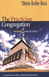 Diana Butler Bass: The Practicing Congregation: Imagining a New Old Church