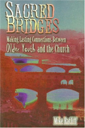 Mike Ratliff: Sacred Bridges: Making Lasting Connections Between Older Youth and the Church