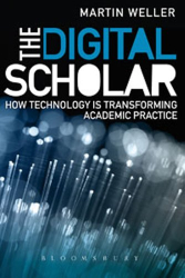 Martin Weller: The Digital Scholar: How Technology is Changing Academic Practice