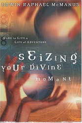 Erwin  Raphael McManus: Seizing Your Divine Moment: Dare to Live a Life of Adventure