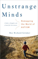 Roy Richard Grinker: Unstrange Minds: Remapping the World of Autism