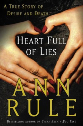 Ann Rule: Heart Full of Lies: A True Story of Desire and Death