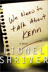 Lionel Shriver: We Need to Talk About Kevin: A Novel