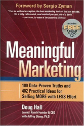 Doug Hall: Meaningful Marketing: 100 Data-Proven Truths and 402 Practical Ideas for Selling More with Less Effort