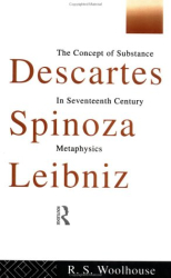 1993 Roger S. Woolhouse: Descartes, Spinoza, Leibniz: The Concept of Substance in Seventeenth-Century Metaphysics