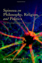 2012 Susan James: Spinoza on Philosophy, Religion, and Politics: The Theologico-Political Treatise
