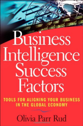 Olivia Parr Rud: Business Intelligence Success Factors: Tools for Aligning Your Business in the Global Economy (Wiley and SAS Business Series)