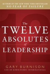 Gary Burnison: The Twelve Absolutes of Leadership