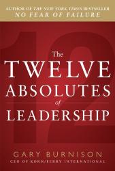 Gary Burnison: The Twelve Absolutes of Leadership