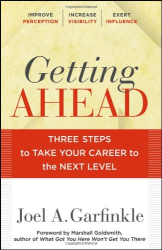 Joel A. Garfinkle: Getting Ahead: Three Steps to Take Your Career to the Next Level