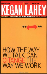 Robert Kegan: How the Way We Talk Can Change the Way We Work: Seven Languages for Transformation