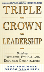 Bob Vanourek: Triple Crown Leadership: Building Excellent, Ethical, and Enduring Organizations