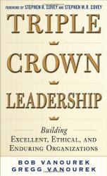 Bob Vanourek: Triple Crown Leadership: Building Excellent, Ethical, and Enduring Organizations