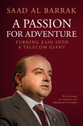 Saad Al Barrak: Passion for Adventure: Turning Zain into a Telecom Giant