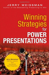 Jerry Weissman: Winning Strategies for Power Presentations: Jerry Weissman Delivers Lessons from the World's Best Presenters