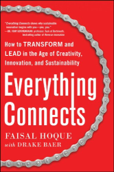 Faisal Hoque: Everything Connects: How to Transform and Lead in the Age of Creativity, Innovation, and Sustainability