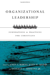 : Organizational Leadership: Foundations and Practices for Christians