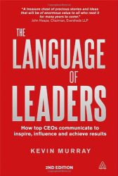 Kevin Murray: The Language of Leaders: How Top CEOs Communicate to Inspire, Influence and Achieve Results