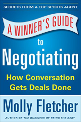 Molly Fletcher: A Winner's Guide to Negotiating: How Conversation Gets Deals Done