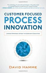 David Hamme: Customer Focused Process Innovation: Linking Strategic Intent to Everyday Execution
