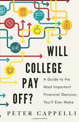 Peter Cappelli: Will College Pay Off?: A Guide to the Most Important Financial Decision You'll Ever Make