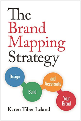Karen Leland: The Brand Mapping Strategy: Design, Build, and Accelerate Your Brand