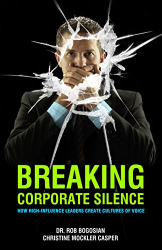 Dr. Rob Bogosian: Breaking Corporate Silence: How High-Influence Leaders Create Cultures of Voice
