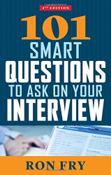 Ron Fry: 101 Smart Questions to Ask on Your Interview, 4th Edition