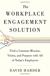 David Harder: The Workplace Engagement Solution: Find a Common Mission, Vision and Purpose with All of Today's Employees