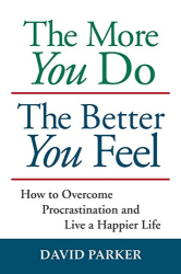 David Parker: The More You Do The Better You Feel: How to Overcome Procrastination and Live a Happier Life