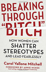 "Carol Vallone Mitchell: Breaking Through ""Bitch"": How Women Can Shatter Stereotypes and Lead Fearlessly"