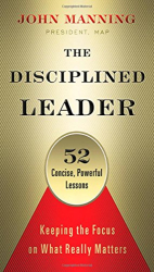 John Manning: The Disciplined Leader: Keeping the Focus on What Really Matters