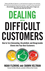 Noah Fleming: Dealing with Difficult Customers: How to Turn Demanding, Dissatisfied, and Disagreeable Clients Into Your Best Customers