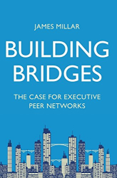 James Millar: Building Bridges: The Case for Executive Peer Networks