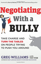 Greg Williams: Negotiating with a Bully: Take Charge and Turn the Tables on People Trying to Push You Around