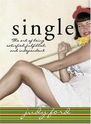 Judy Ford: Single: The Art of Being Satisfied, Fulfilled and Independent
