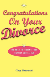 Amy Botwinick: Congratulations on Your Divorce:
