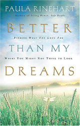 Paula Rinehart: Better Than My Dreams: Finding What You Long For Where You Might Not Think to Look