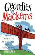 Ian Black: Geordies Vs Mackems and Mackems Vs Geordies: Why Tyneside is Better Than Wearside and Why Wearside is Better Than Tyneside: Why Tyneside Is Better Than ... and Why Wearside Is Better Than Tyneside