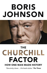 Boris Johnson: The Churchill Factor: How One Man Made History