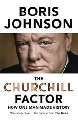 Boris Johnson: The Churchill Factor: How One Man Made History