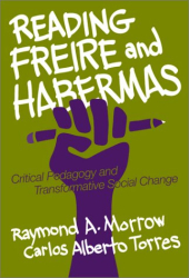 Raymond Allen Morrow: Reading Freire and Habermas: Critical Pedagogy and Transformative Social Change