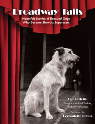 Bill Berloni: Broadway Tails: Heartfelt Stories of Rescued Dogs Who Became Showbiz Superstars